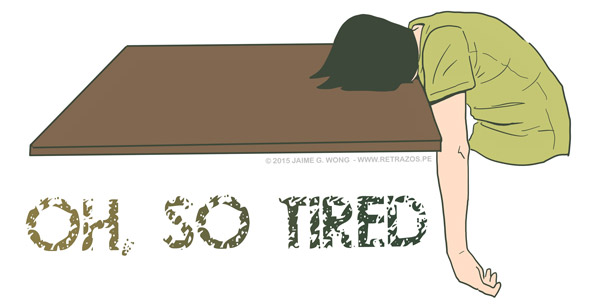 Oh, so tired