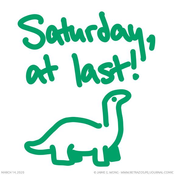 Saturday, at last!